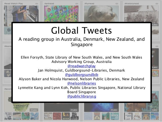 Global Tweets A reading group in Australia, Denmark, New Zealand, and Singapore Ellen Forsyth, State Library of New South ...