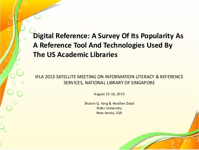 Digital Reference: A Survey Of Its Popularity As A Reference Tool And Technologies Used By The US Academic Libraries IFLA ...