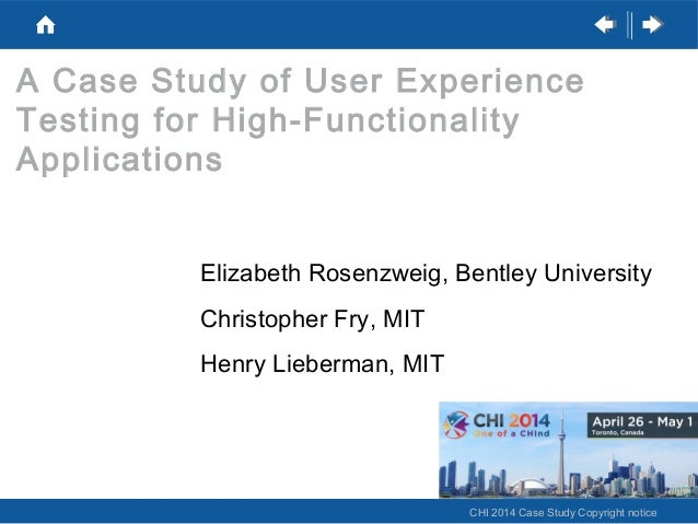 A Case Study of User Experience Testing for High-Functionality Applications Elizabeth Rosenzweig, Bentley University Chris...
