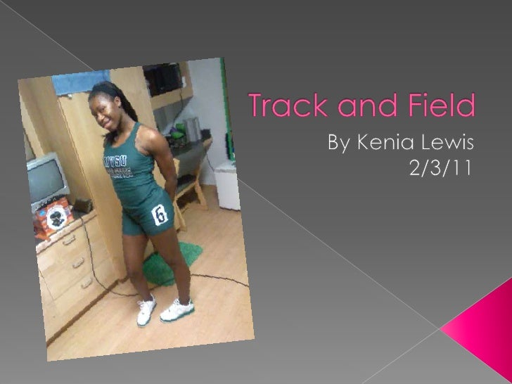 Track and Field<br />By Kenia Lewis<br />2/3/11<br />