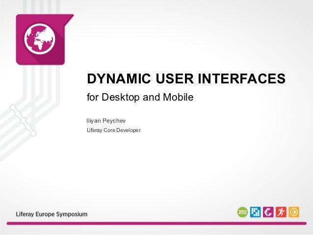DYNAMIC USER INTERFACESfor Desktop and MobileIliyan PeychevLiferay Core Developer
