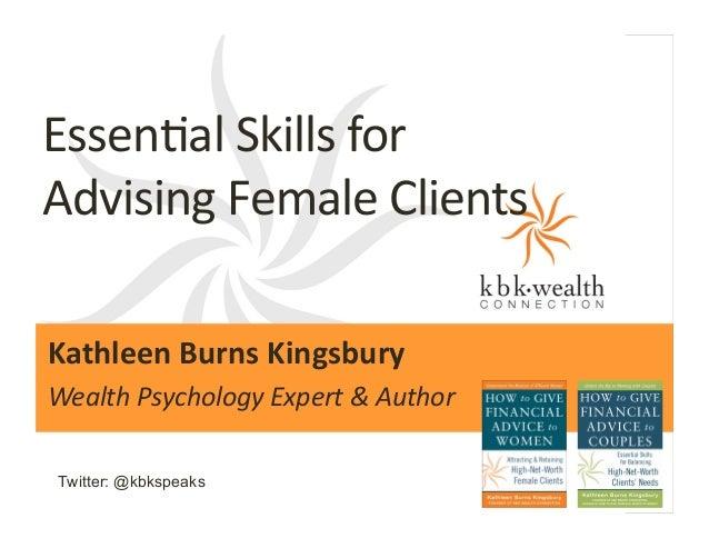 Essen%al  Skills  for     Advising  Female  Clients      Kathleen  Burns  Kingsbury     Wealth  Ps...