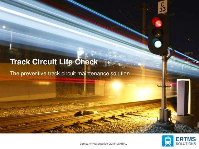 2/13/2017 Company Presentation CONFIDENTIAL 1Company Presentation CONFIDENTIAL Track Circuit Life Check The preventive tra...
