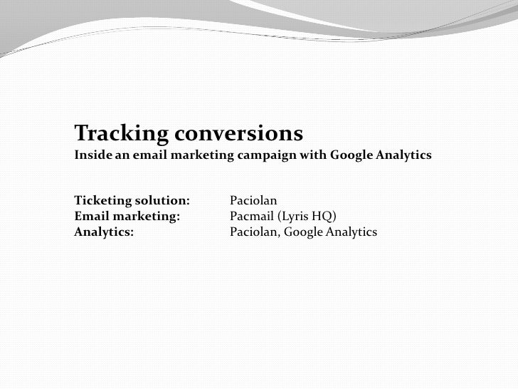 Tracking conversionsInside an email marketing campaign with Google AnalyticsTicketing solution:     PaciolanEmail marketin...