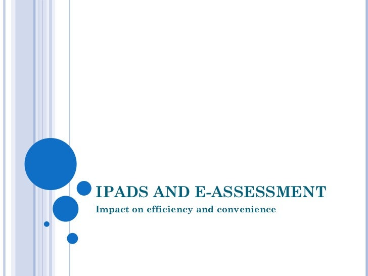 IPADS AND E-ASSESSMENT Impact on efficiency and convenience