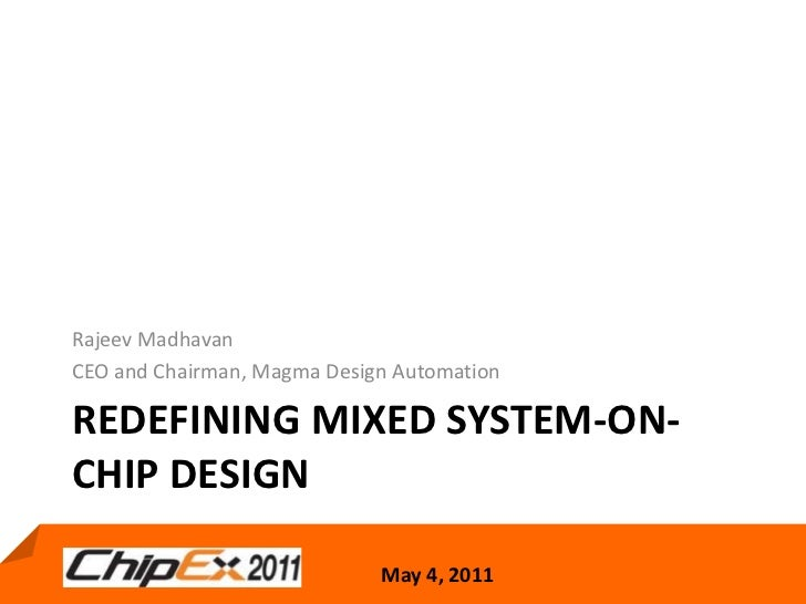 redefining Mixed System-on-Chip Design<br />Rajeev Madhavan<br />CEO and Chairman, Magma Design Automation<br />