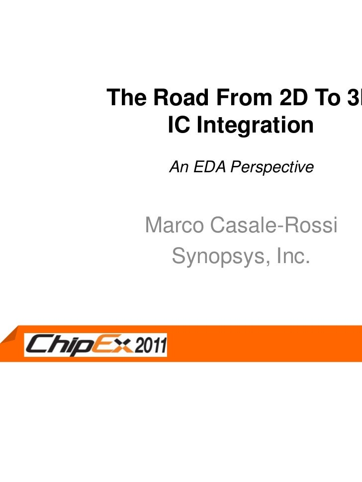 The Road From 2D To 3D                       IC Integration                       An EDA Perspective                     M...