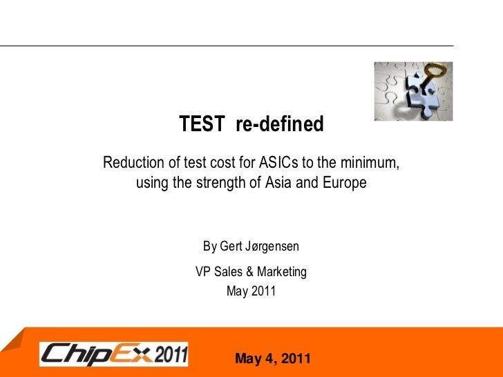 TEST re-definedReduction of test cost for ASICs to the minimum,    using the strength of Asia and Europe                By...