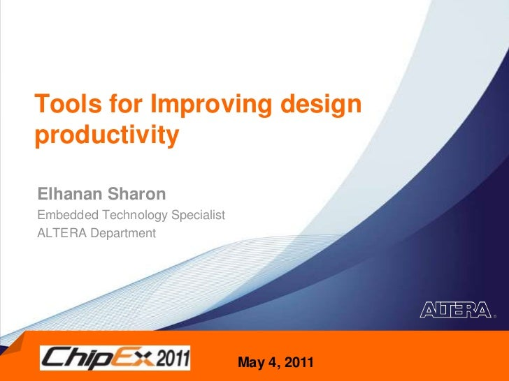 Tools for Improving design productivity<br />Elhanan Sharon <br />Embedded Technology Specialist <br />ALTERA Department  ...