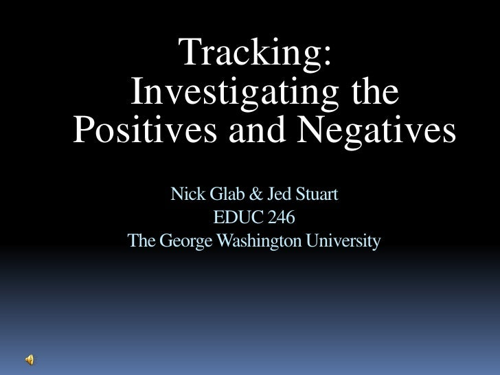 Tracking: Investigating the Positives and Negatives<br />Nick Glab & Jed StuartEDUC 246The George Washington University<br />