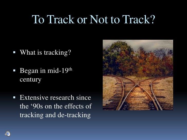 Tracking:  Investigating the Positives and Negatives Slide 2