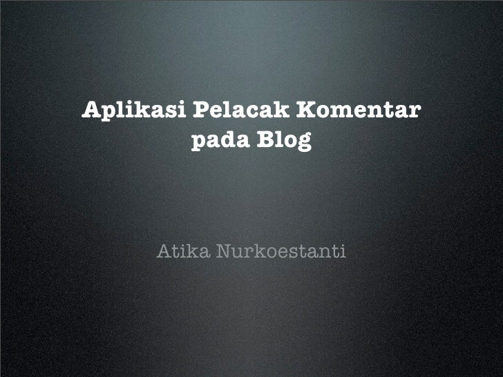 Aplikasi Pelacak Komentar          pada Blog         Atika Nurkoestanti