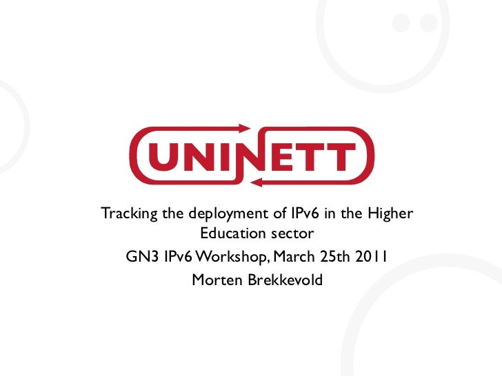 Tracking the deployment of IPv6 in the Higher              Education sector   GN3 IPv6 Workshop, March 25th 2011          ...