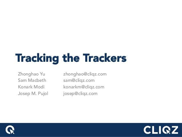 Tracking the Trackers Zhonghao Yu zhonghao@cliqz.com Sam Macbeth sam@cliqz.com Konark Modi konarkm@cliqz.com Josep M. Pujo...