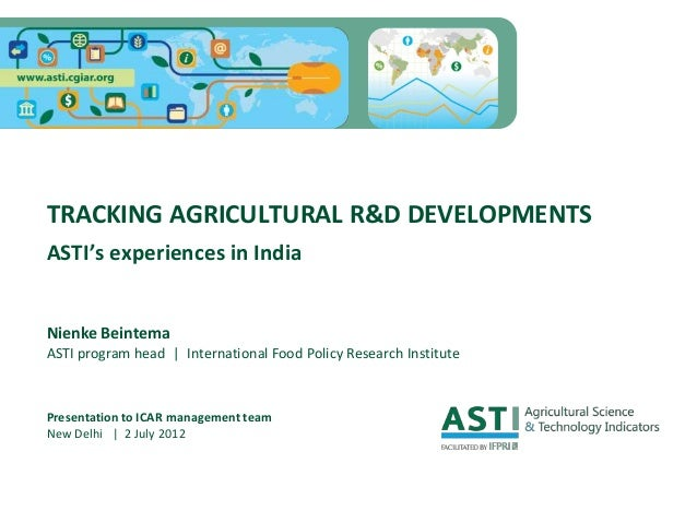 TRACKING AGRICULTURAL R&D DEVELOPMENTSASTI's experiences in IndiaNienke BeintemaASTI program head | International Food Pol...