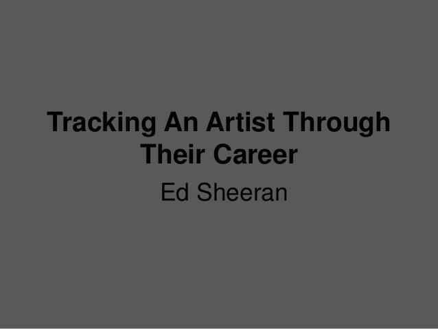Tracking An Artist Through Their Career Ed Sheeran