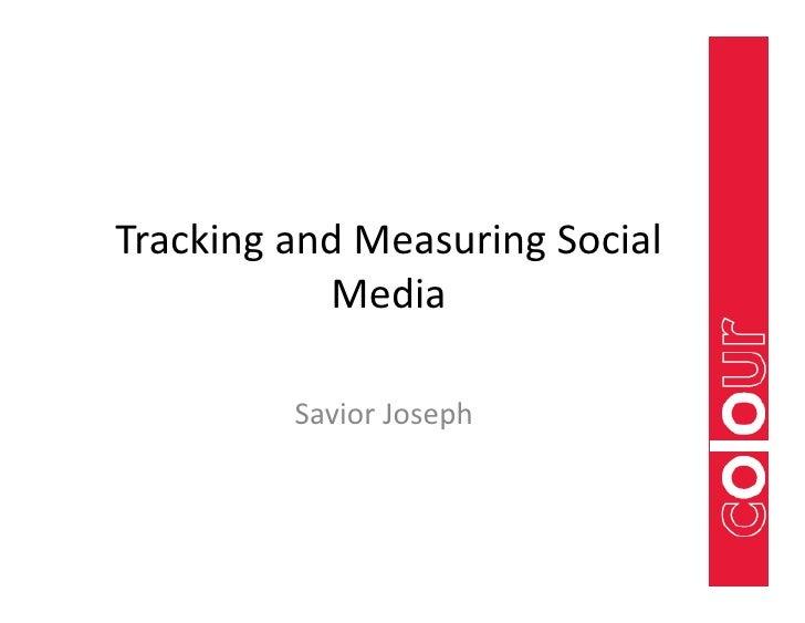Tracking and Measuring Social            Media           Savior Joseph