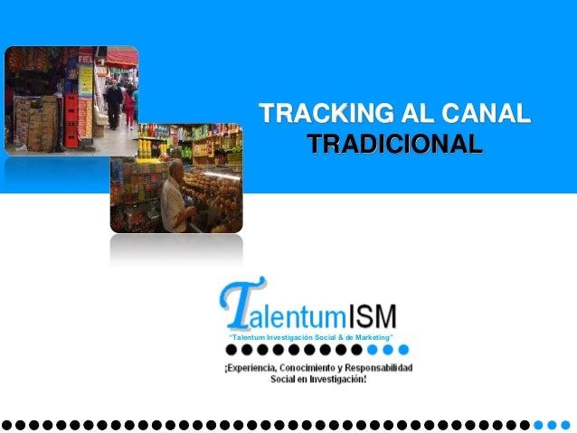 "TRACKING AL CANALTRADICIONAL""Talentum Investigación Social & de Marketing"""