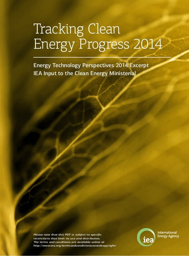 Tracking Clean Energy Progress 2014 Energy Technology Perspectives 2014 Excerpt IEA Input to the Clean Energy Ministerial ...