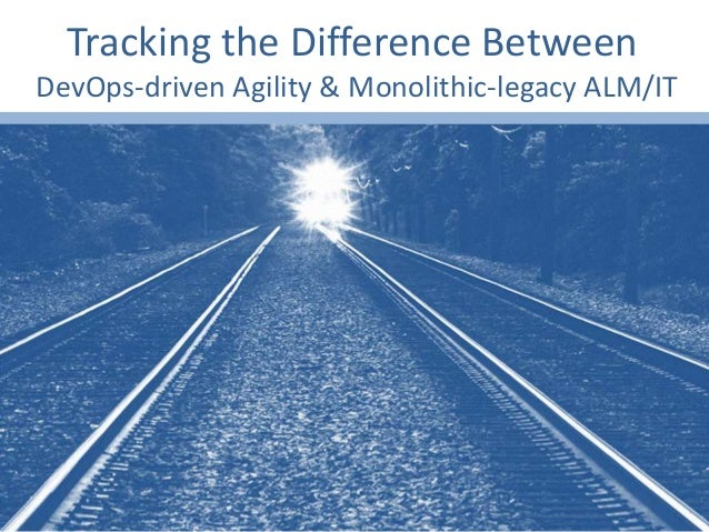 Tracking the Difference Between DevOps-driven Agility & Monolithic-legacy ALM/IT