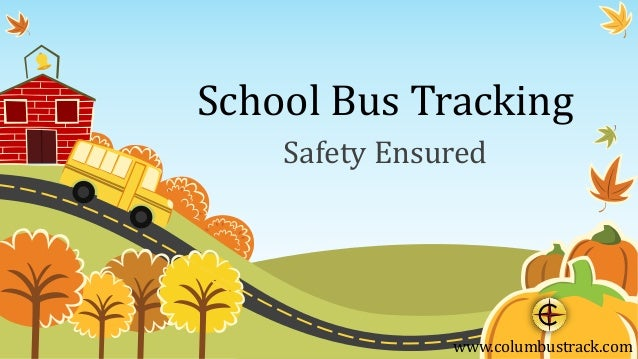 School Bus Tracking Safety Ensured www.columbustrack.com
