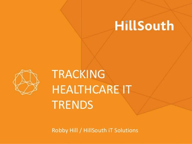 TRACKINGHEALTHCARE ITTRENDSRobby Hill / HillSouth iT Solutions
