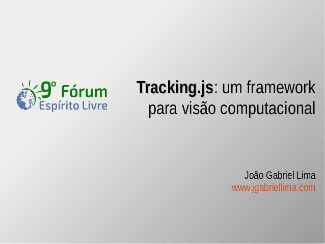 Tracking.jjss: um framework  para visão computacional  JJooããoo GGaabbrriieell LLiimmaa  www.jgabriellima.com