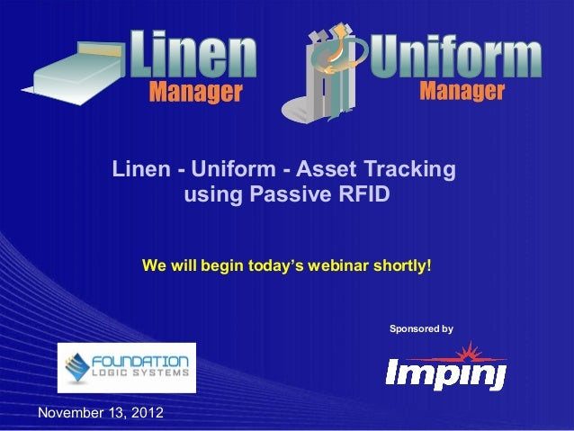 Linen - Uniform - Asset Tracking                 using Passive RFID              We will begin today's webinar shortly!   ...