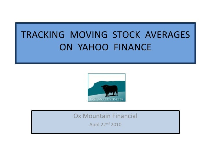 TRACKING  MOVING  STOCK  AVERAGES ON  YAHOO  FINANCE <br />Ox Mountain Financial <br />April 22nd 2010<br />