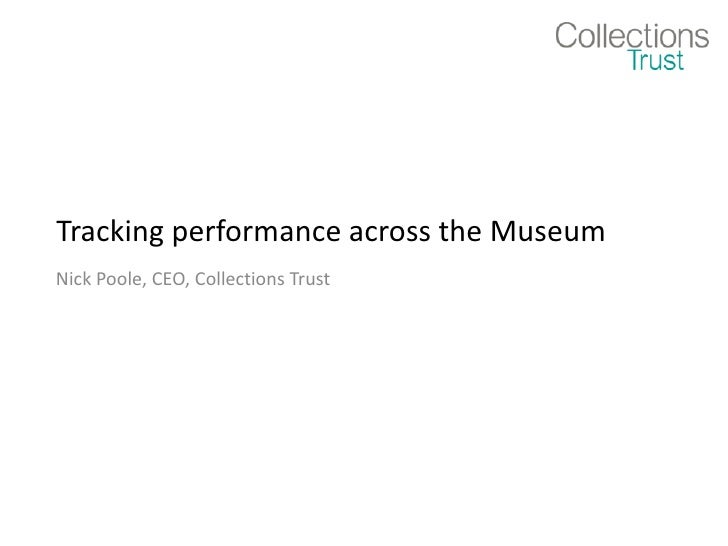 Tracking performance across the Museum Nick Poole, CEO, Collections Trust