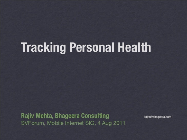 Tracking Personal HealthRajiv Mehta, Bhageera Consulting	          rajiv@bhageera.comSVForum, Mobile Internet SIG, 4 Aug 2...