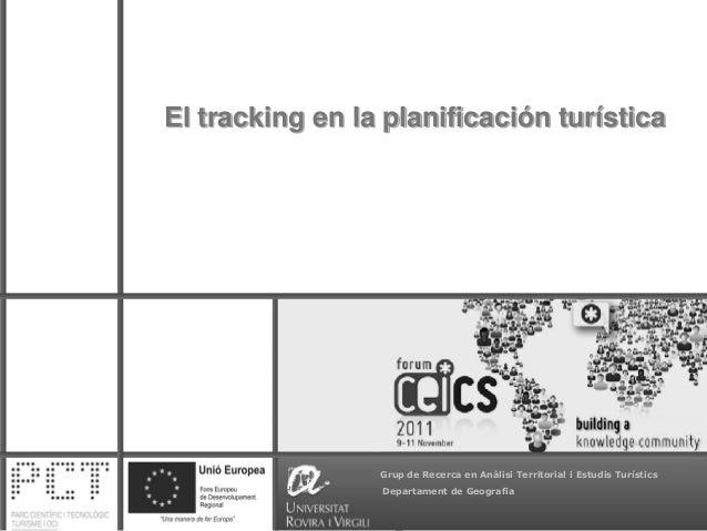 1 Departament de Geografia Grup de Recerca en Anàlisi Territorial i Estudis Turístics El tracking en la planificación turí...