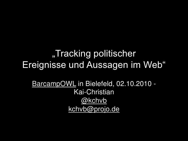 """""""Tracking politischerEreignisse und Aussagen im Web""""<br />BarcampOWL in Bielefeld, 02.10.2010 - <br />Kai-Christian<br />@..."""