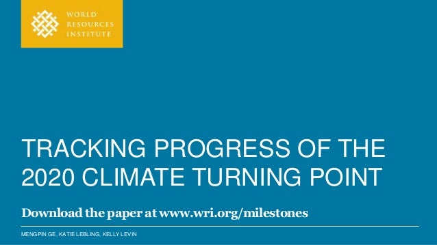 MENGPIN GE, KATIE LEBLING, KELLY LEVIN TRACKING PROGRESS OF THE 2020 CLIMATE TURNING POINT Download the paper at www.wri.o...