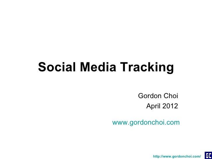 Social Media Tracking                 Gordon Choi                   April 2012           www.gordonchoi.com               ...