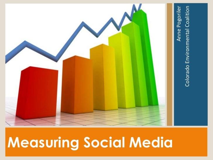 Measuring Social Media                                          Anne Pogoriler                         Colorado Environmen...
