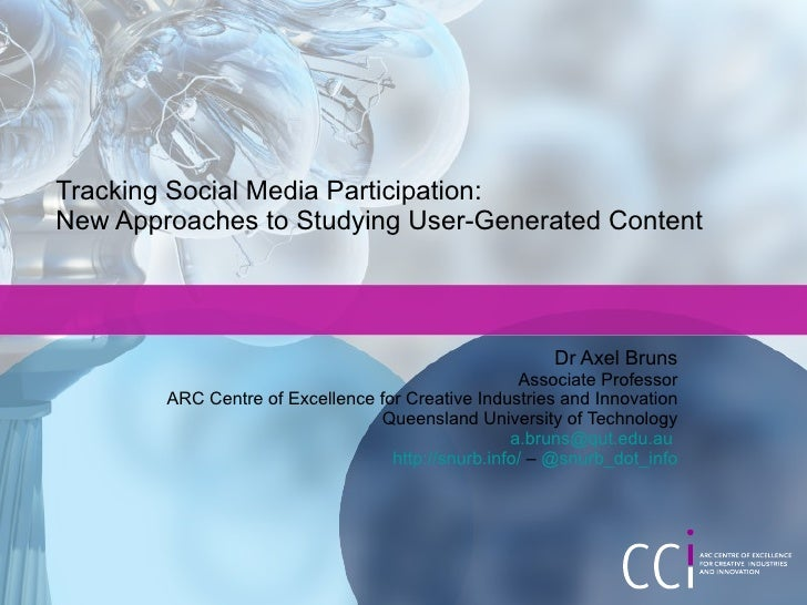 Tracking Social Media Participation:  New Approaches to Studying User-Generated Content Dr Axel Bruns Associate Professor ...