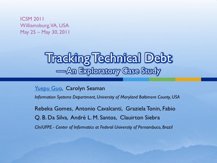 ICSM 2011Williamsburg,VA, USAMay 25 – May 30, 2011           Tracking Technical Debt                  — An Exploratory Cas...
