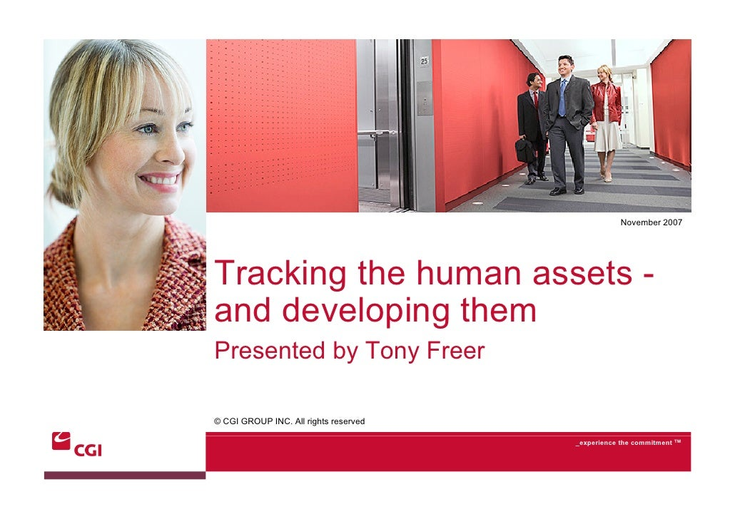 November 2007     Tracking the human assets - and developing them Presented by Tony Freer  © CGI GROUP INC. All rights res...