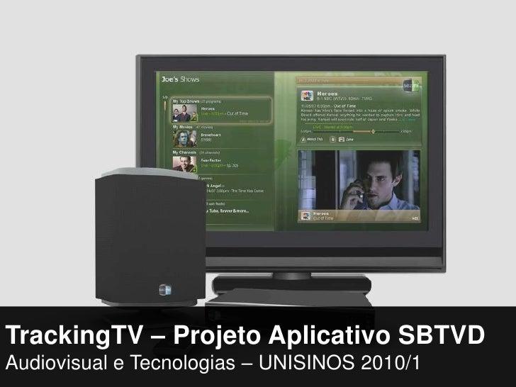 TrackingTV – Projeto Aplicativo SBTVDAudiovisual e Tecnologias – UNISINOS 2010/1<br />