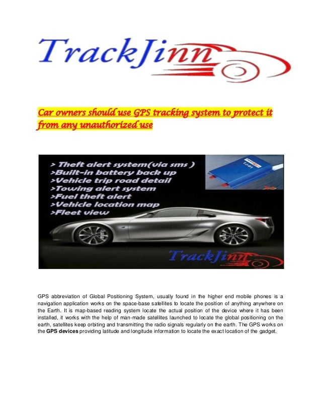 Car owners should use GPS tracking system to protect it from any unauthorized use GPS abbreviation of Global Positioning S...