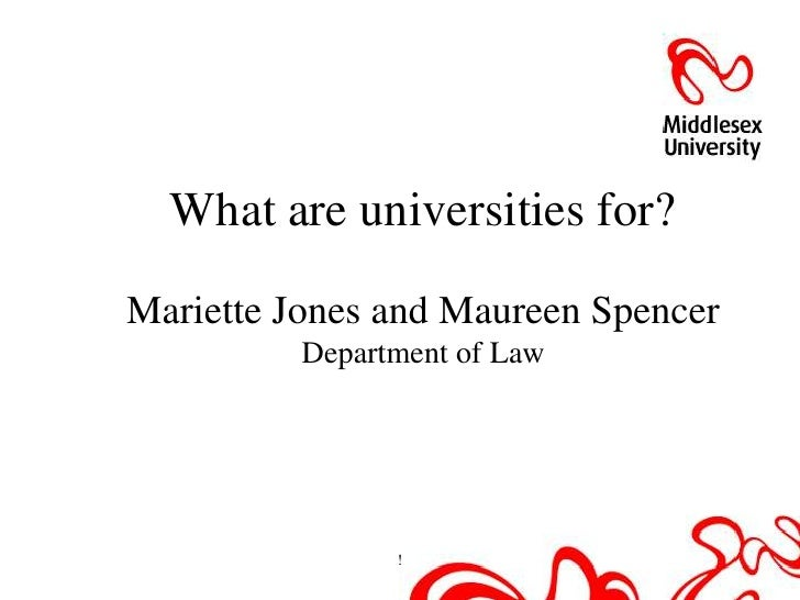 What are universities for?Mariette Jones and Maureen Spencer          Department of Law                !