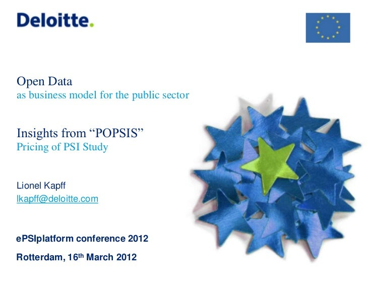 """Open Dataas business model for the public sectorInsights from """"POPSIS""""Pricing of PSI StudyLionel Kapfflkapff@deloitte.come..."""