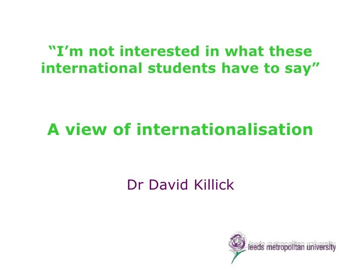 """""""I""""m not interested in what theseinternational students have to say""""A view of internationalisation          Dr David Killick"""