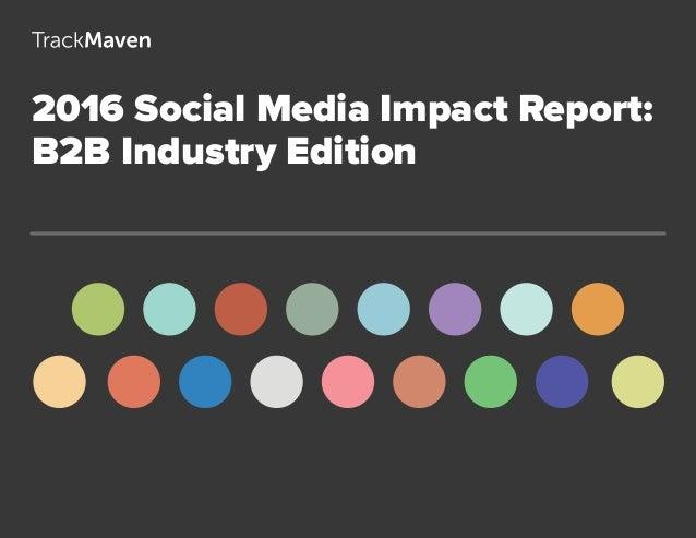 1 2016 Social Media Impact Report: B2B Industry Edition