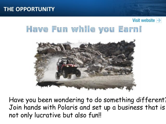 THE OPPORTUNITY  Have you been wondering to do something different? Join hands with Polaris and set up a business that is ...
