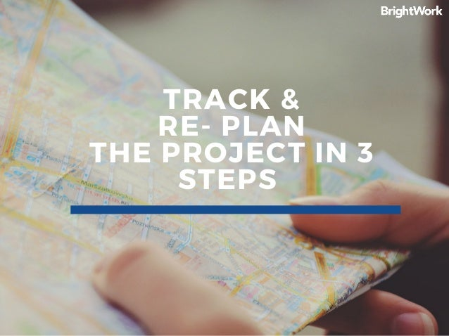 TRACK & RE- PLAN THE PROJECT IN 3 STEPS