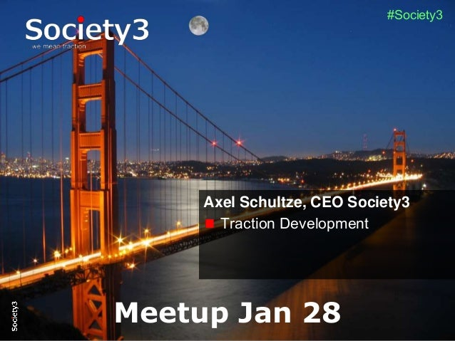 © Copyright S3 Academy 2014#S3Accel #Society3 Axel Schultze, CEO Society3 Traction Development Meetup Jan 28