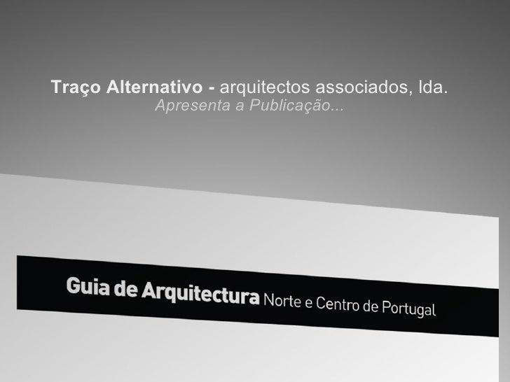 Traço Alternativo- arquitectos associados, lda. Apresenta a Publicação...