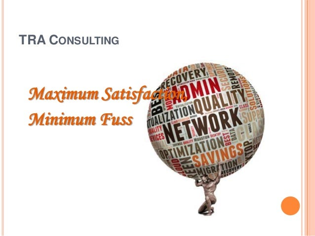TRA CONSULTING  Maximum Satisfaction, Minimum Fuss